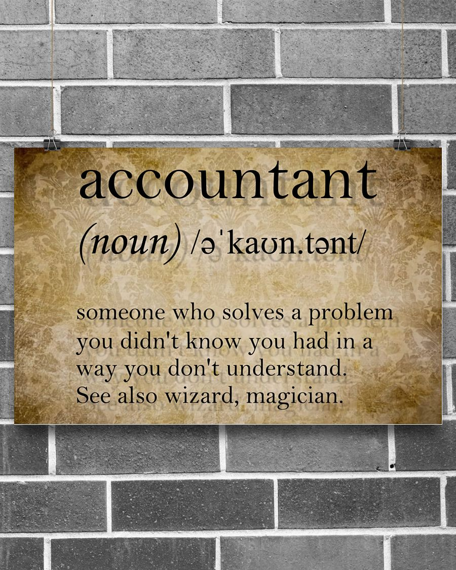 Accountant Definition Someone who solves a problem you didn't know poster2