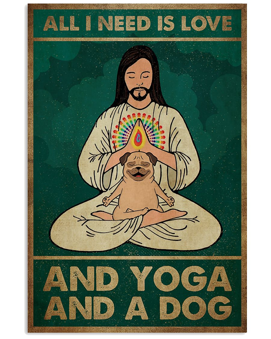 All I Need Is Love And Yoga And A Dog Poster