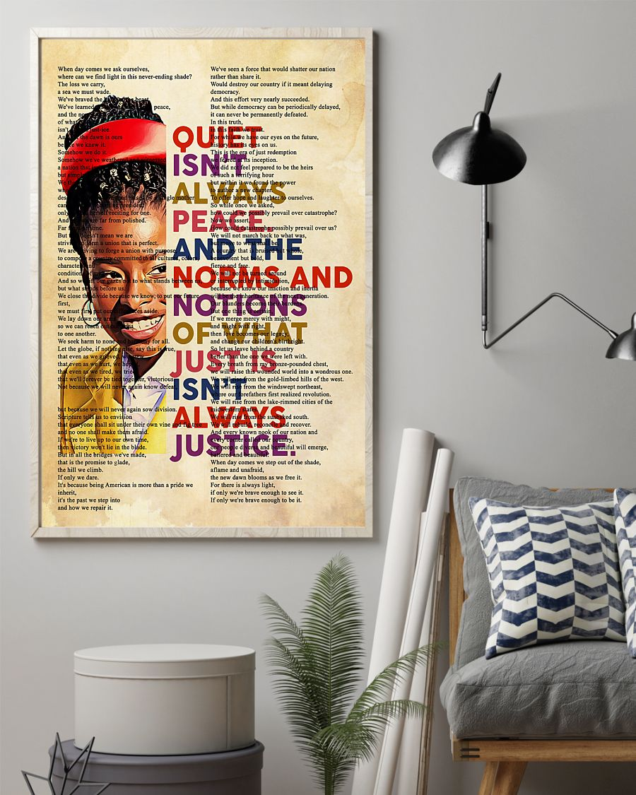 Amanda Gorman Quiet isn't always peace And the norms and notions of what just is isn't always justice poster