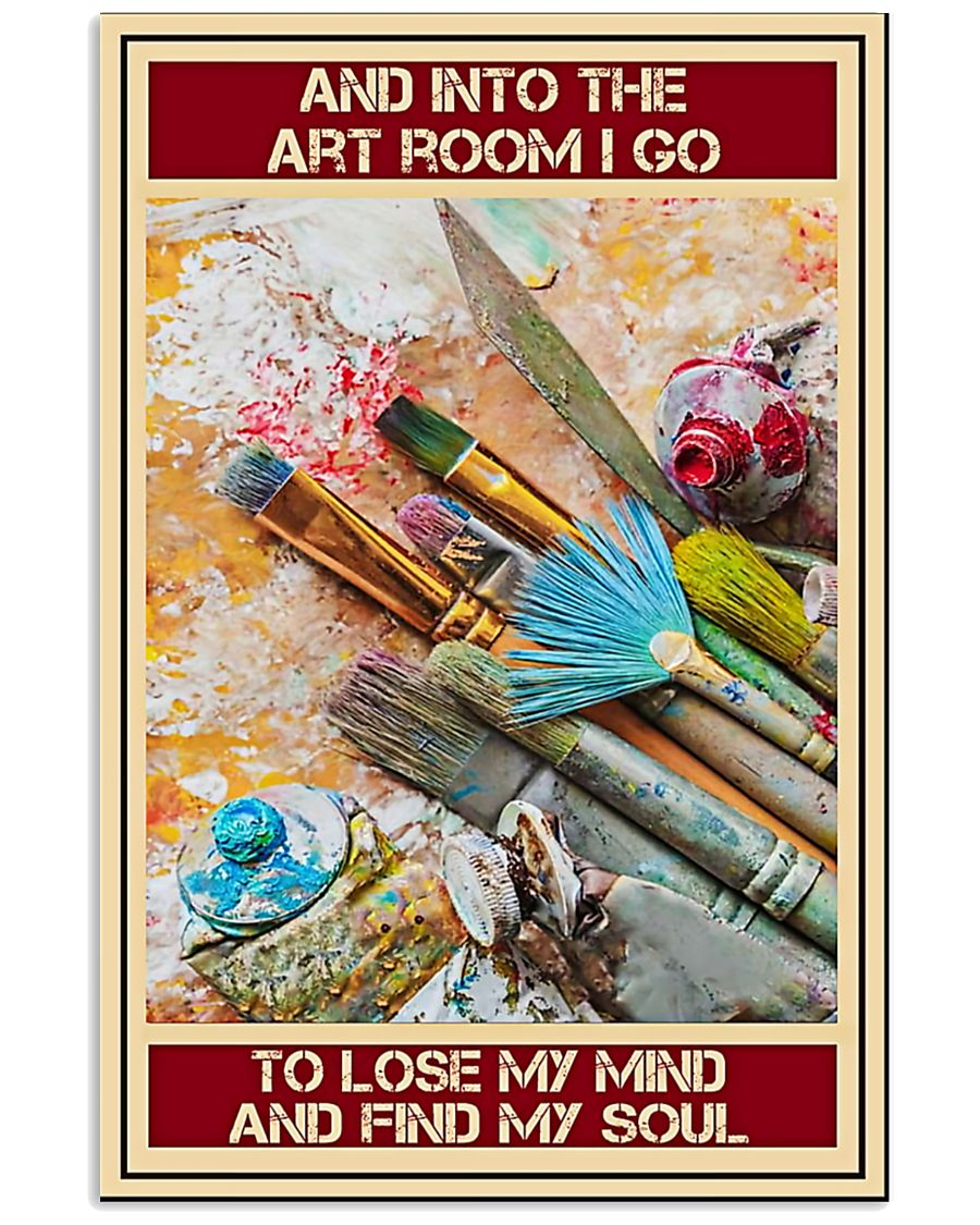 And into the art room I go To lose my mind and find my soul poster