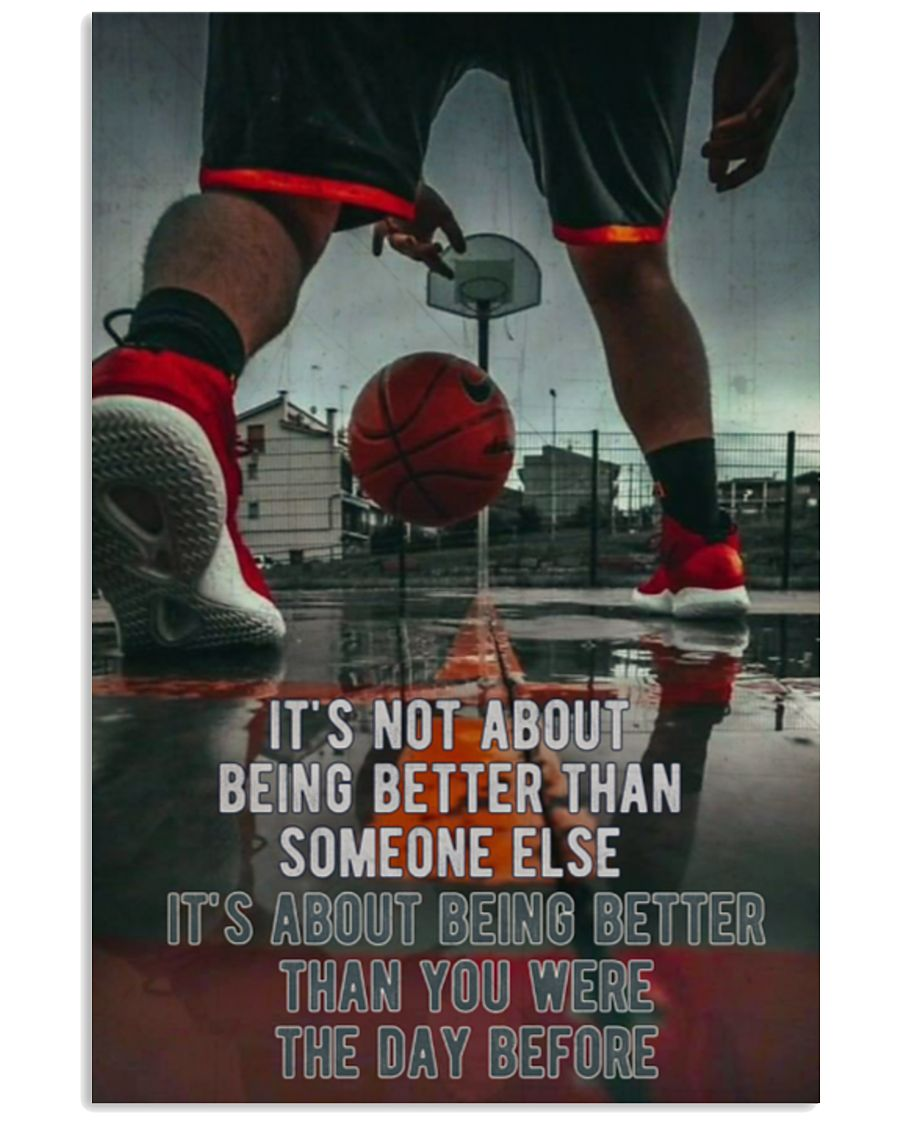 Basketball It's not about being better than someone else it's about being better than you were the day before poster