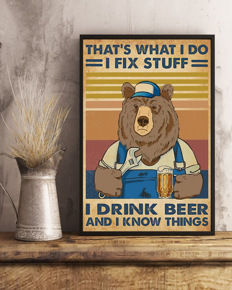 Bear That's what I do I fix stuff I drink beer and I know things posterc