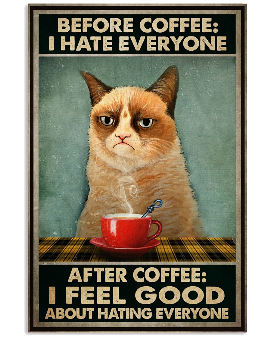 Before coffee I hate everyone after coffee I feel good about hating everyone Grumpy Cat poster