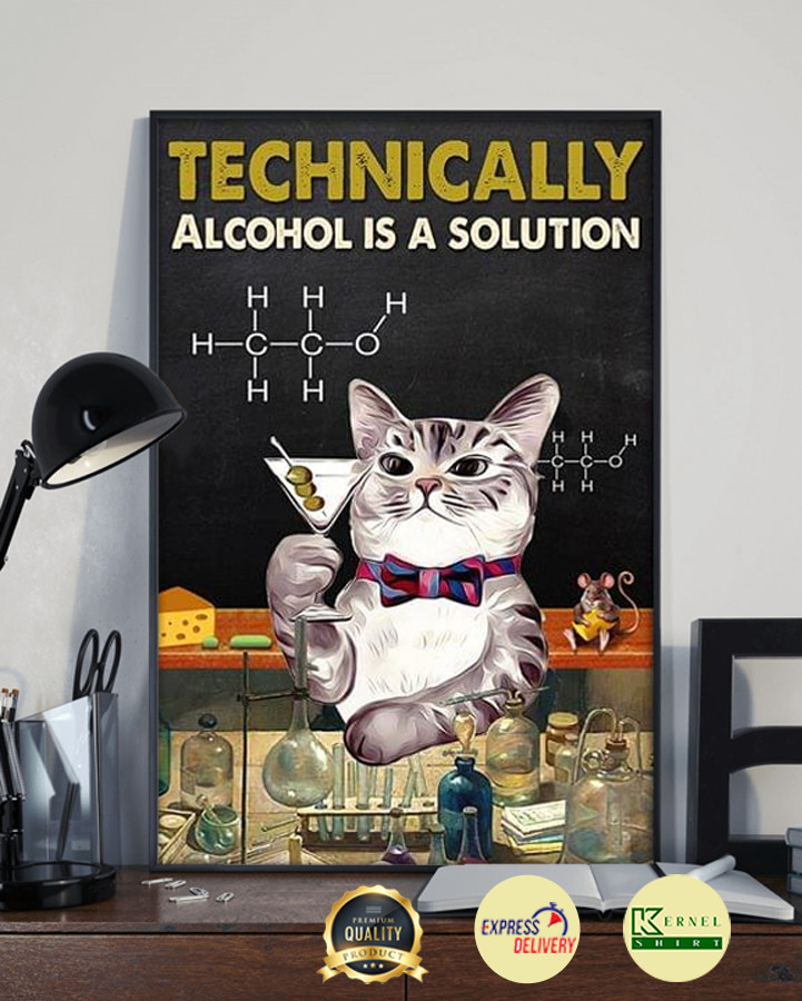 Cat Technically Alcohol Is A Solution poster