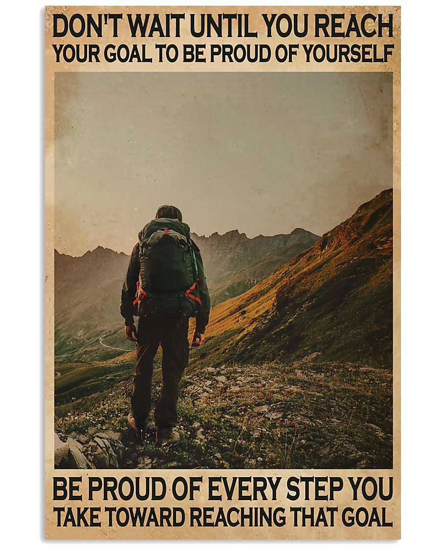 Hiking Don't Wait Until You Reach Your Goal To Be Proud Of Yourself Poster