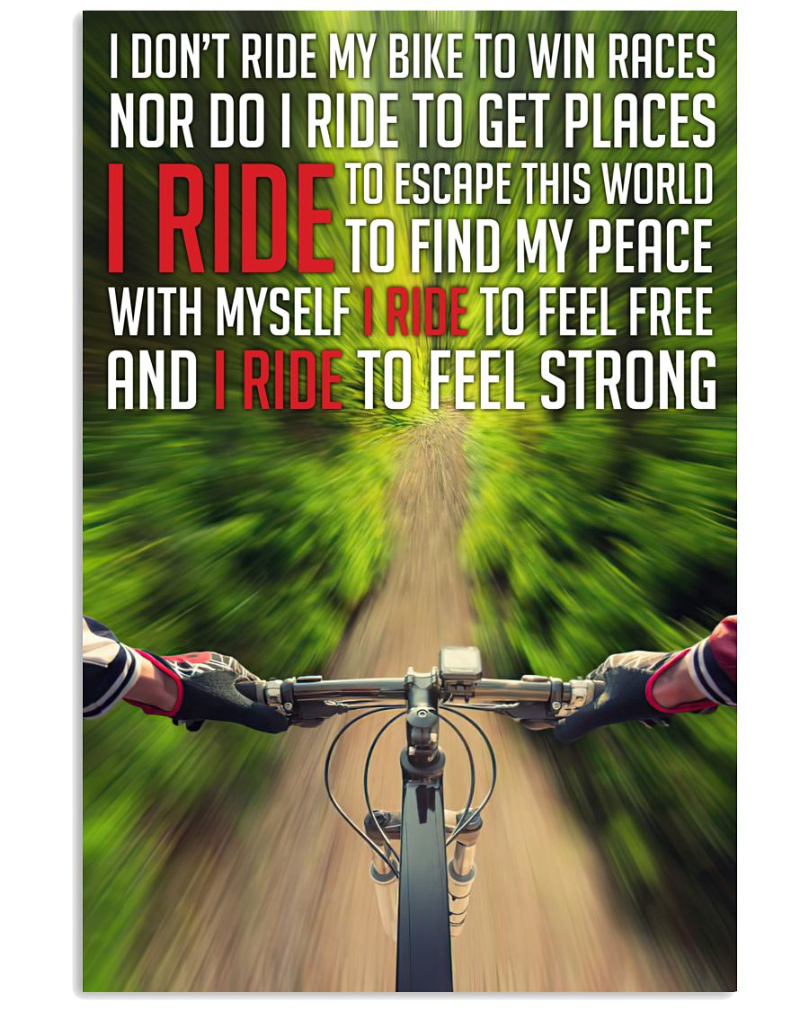 I Ride I Don't Ride My Bike To Win Races Nor Do I Ride To Get Places Poster
