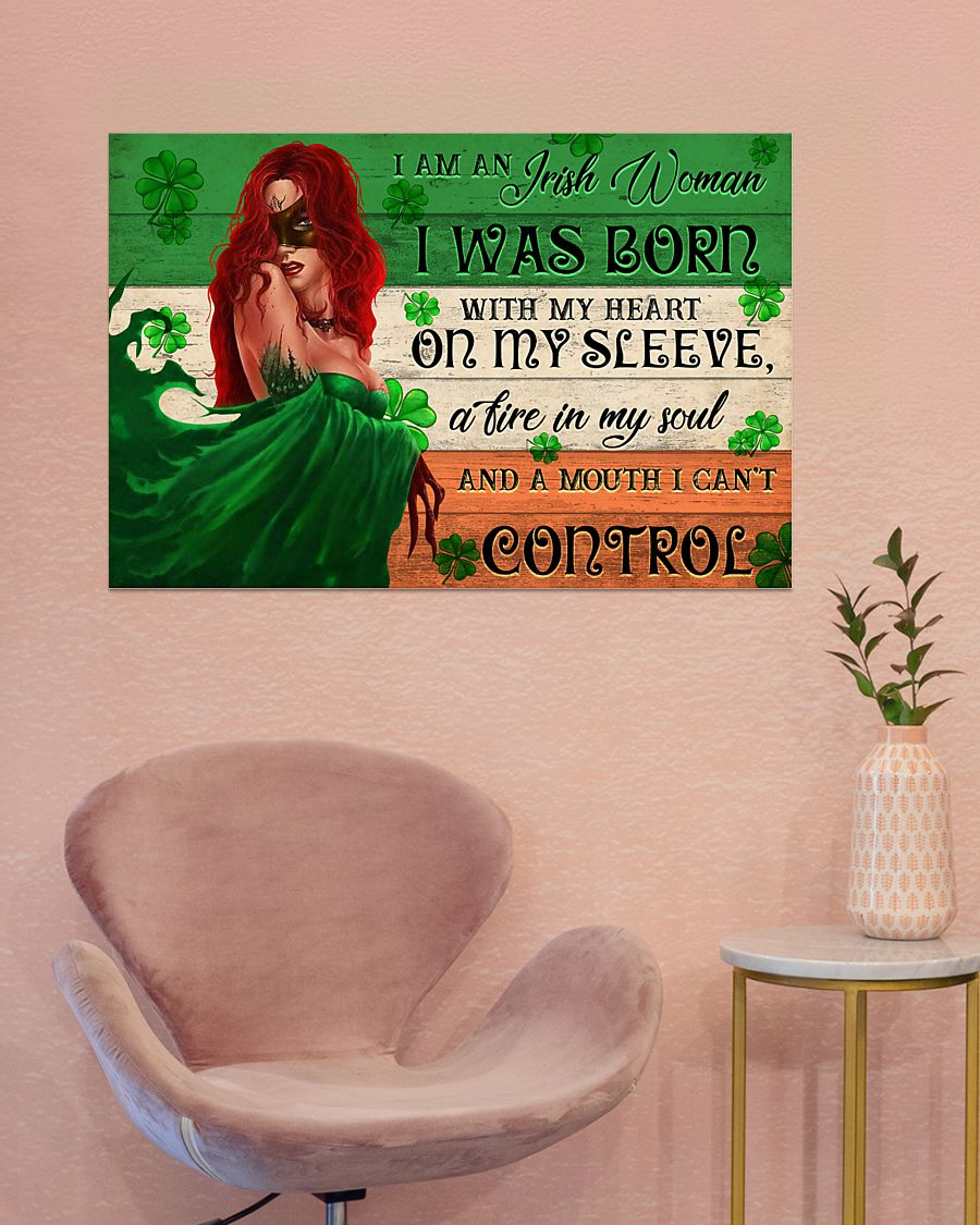 I am an Irish Woman I was born with my heart on my sleeve a fire in my soul and a mouth I can't control posterz