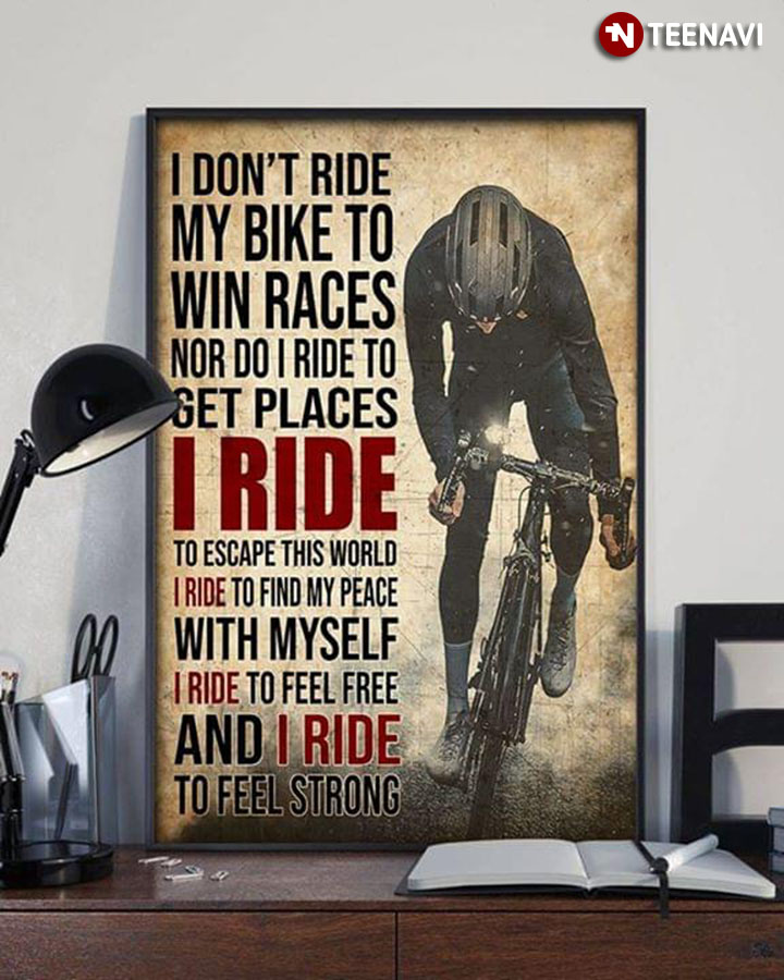 I don't ride my bike to win races nor do I ride to get places poster