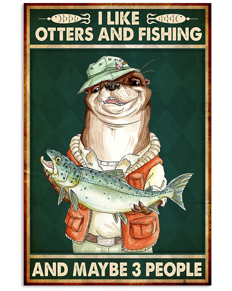 I like otters and fishing and maybe 3 people poster
