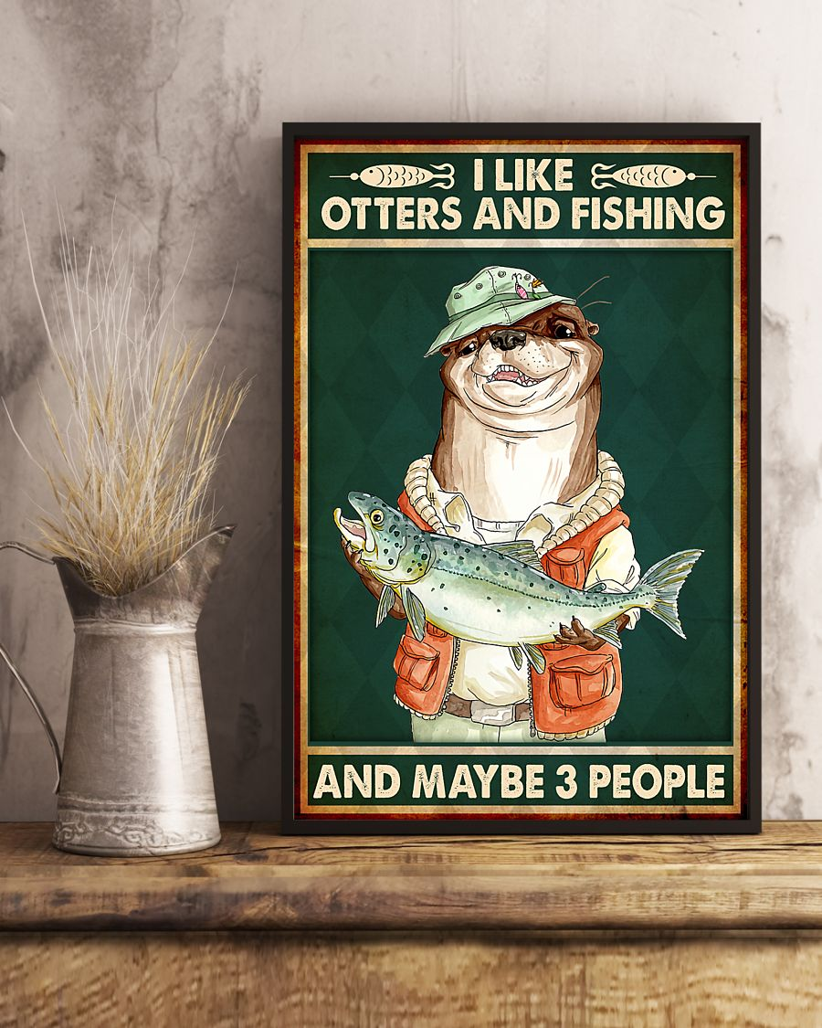 I like otters and fishing and maybe 3 people poster4
