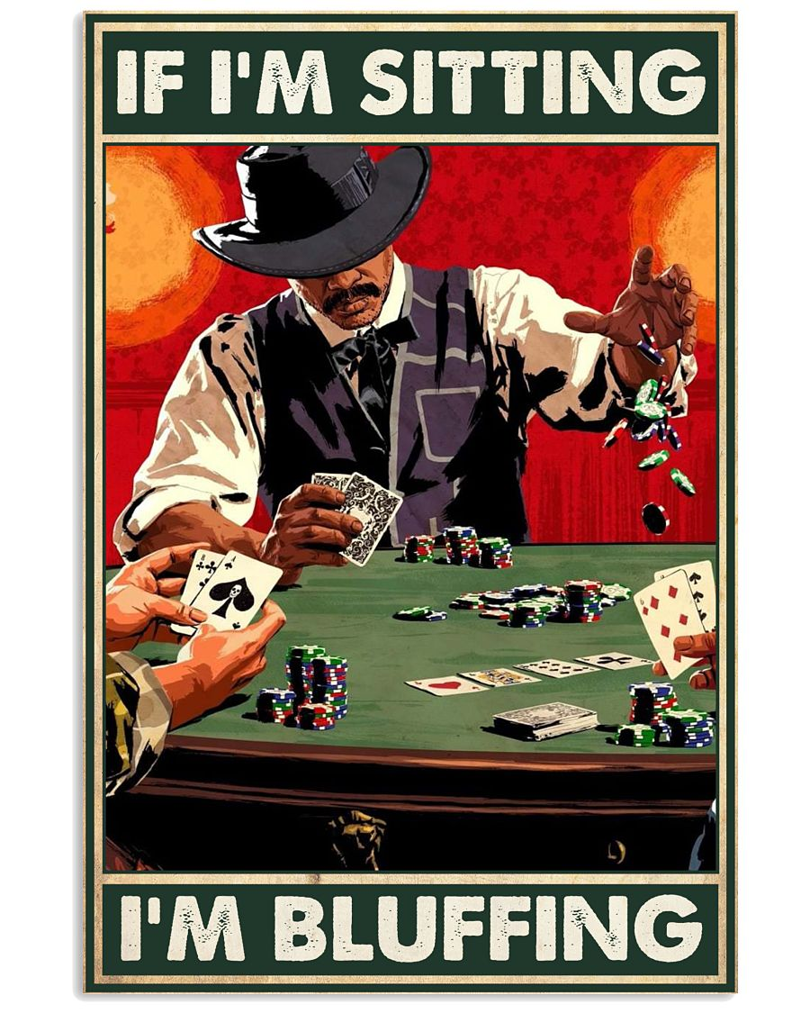 If I'm Sitting I'm Bluffing Poster