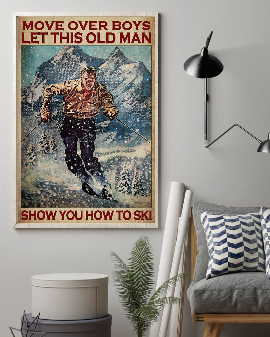 Move over boys let this old man show you how to ski posterz