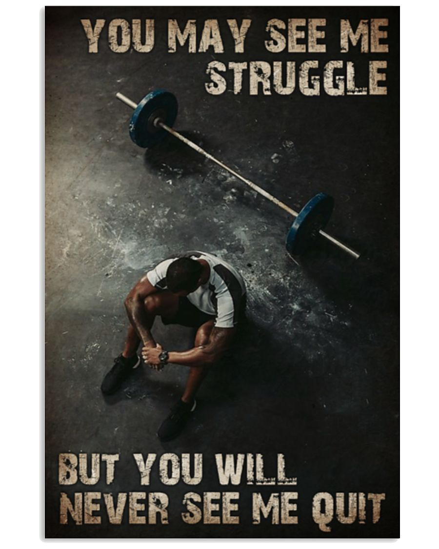 Man Barbell You May See Me Struggle But You Will Never See Me Quit Poster