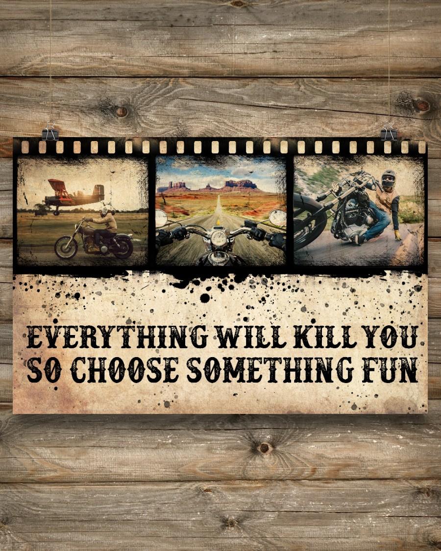 Motorbiker Everything Will Kill You So Choose Something Fun Poster c