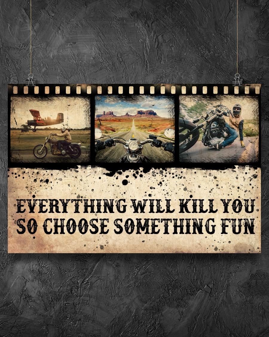 Motorbiker Everything Will Kill You So Choose Something Fun Poster z