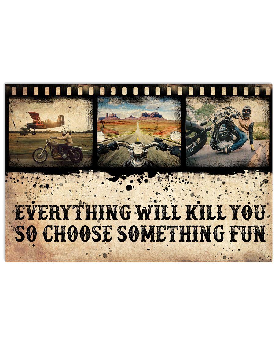 Motorbiker Everything Will Kill You So Choose Something Fun Poster