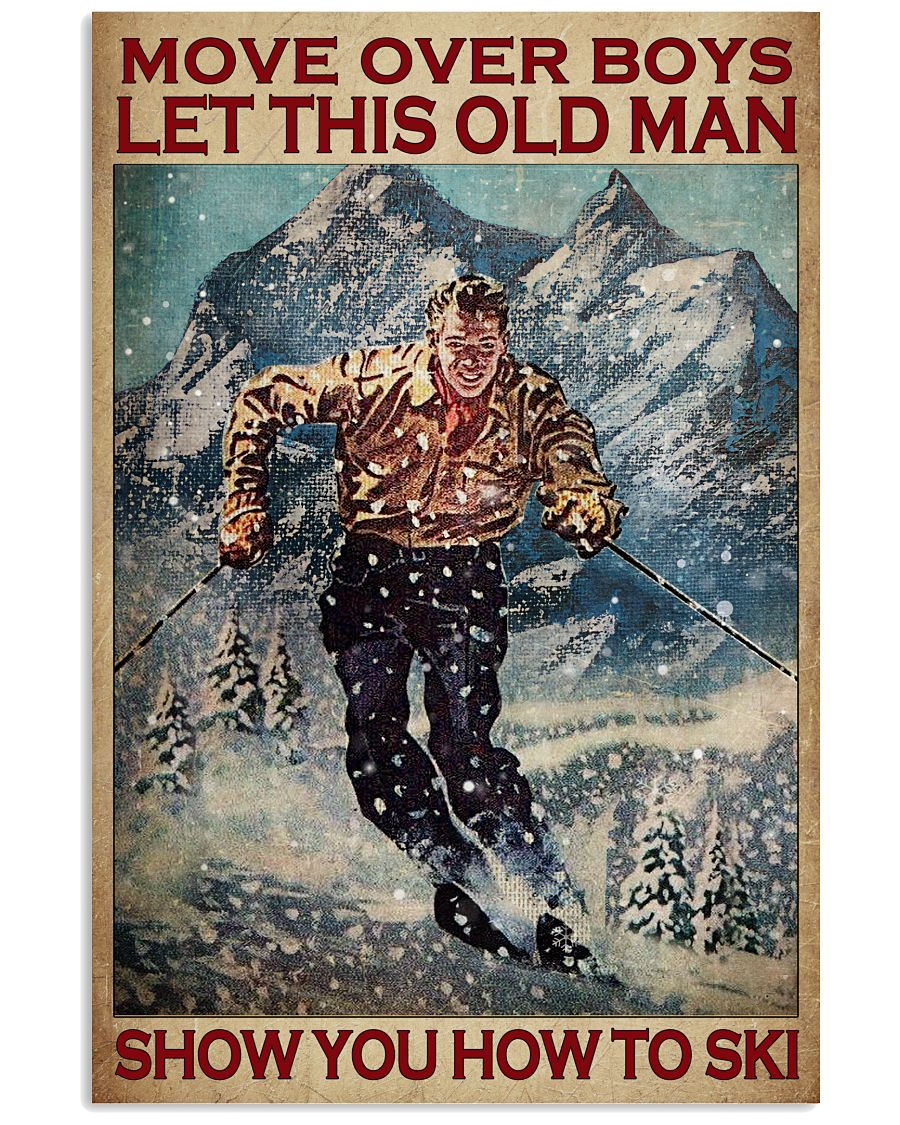 Move over boys let this old man show you how to ski poster