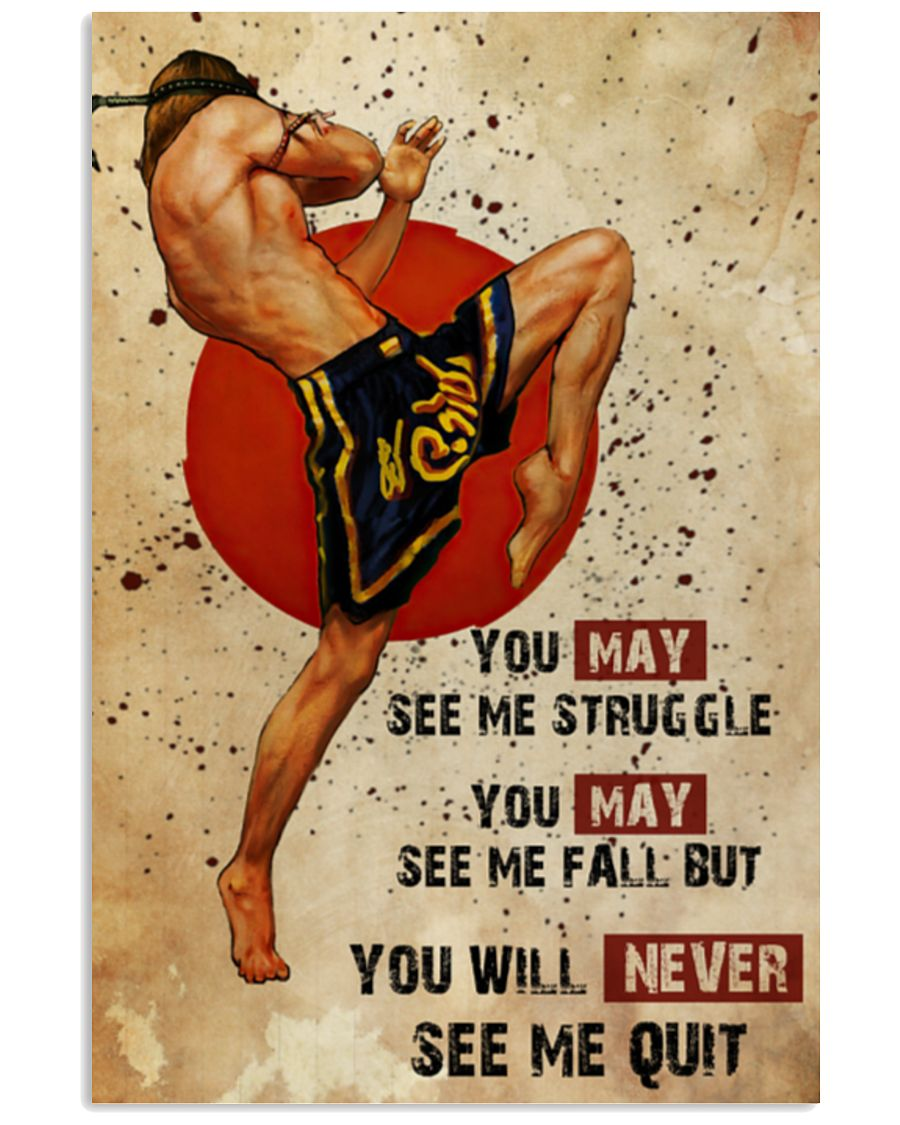 Muay Thai You may see me struggle you may see me fall but you will never see me quit poster