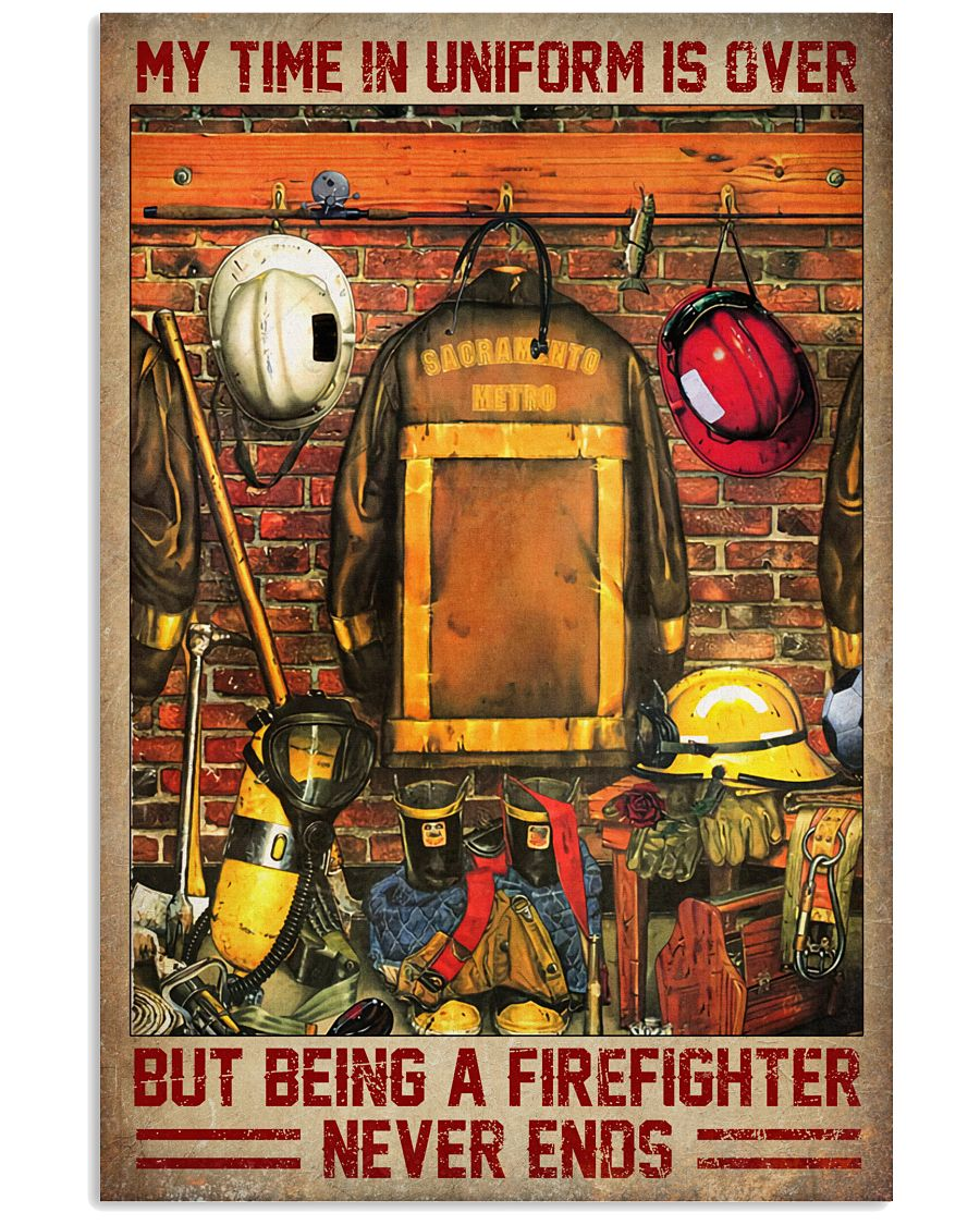 My time in uniform is over but being a firefighter never ends poster