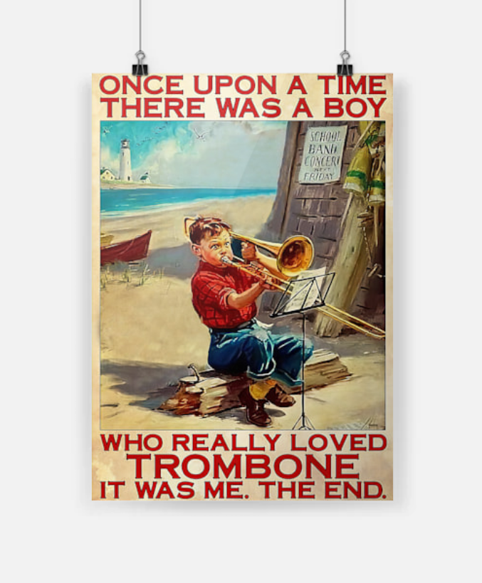 Once upon a time there was a boy who really loved trombone it was me the end poster