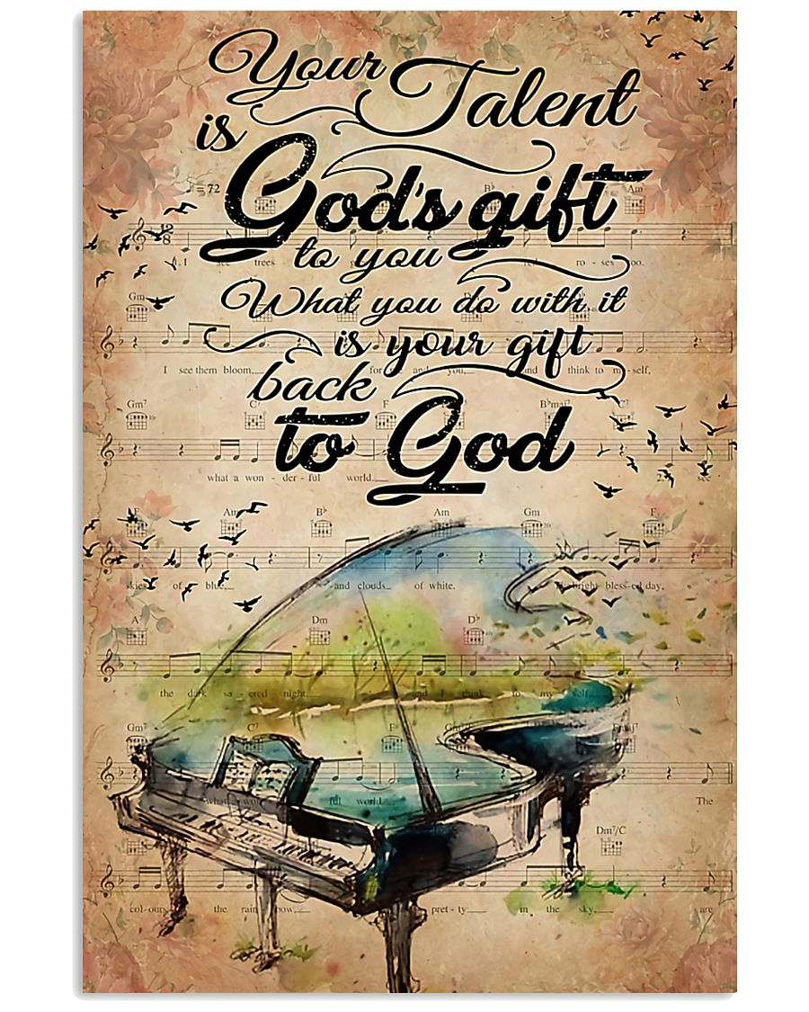 Piano Your talent is god's gift to you What you do with it is your gift back to God poster