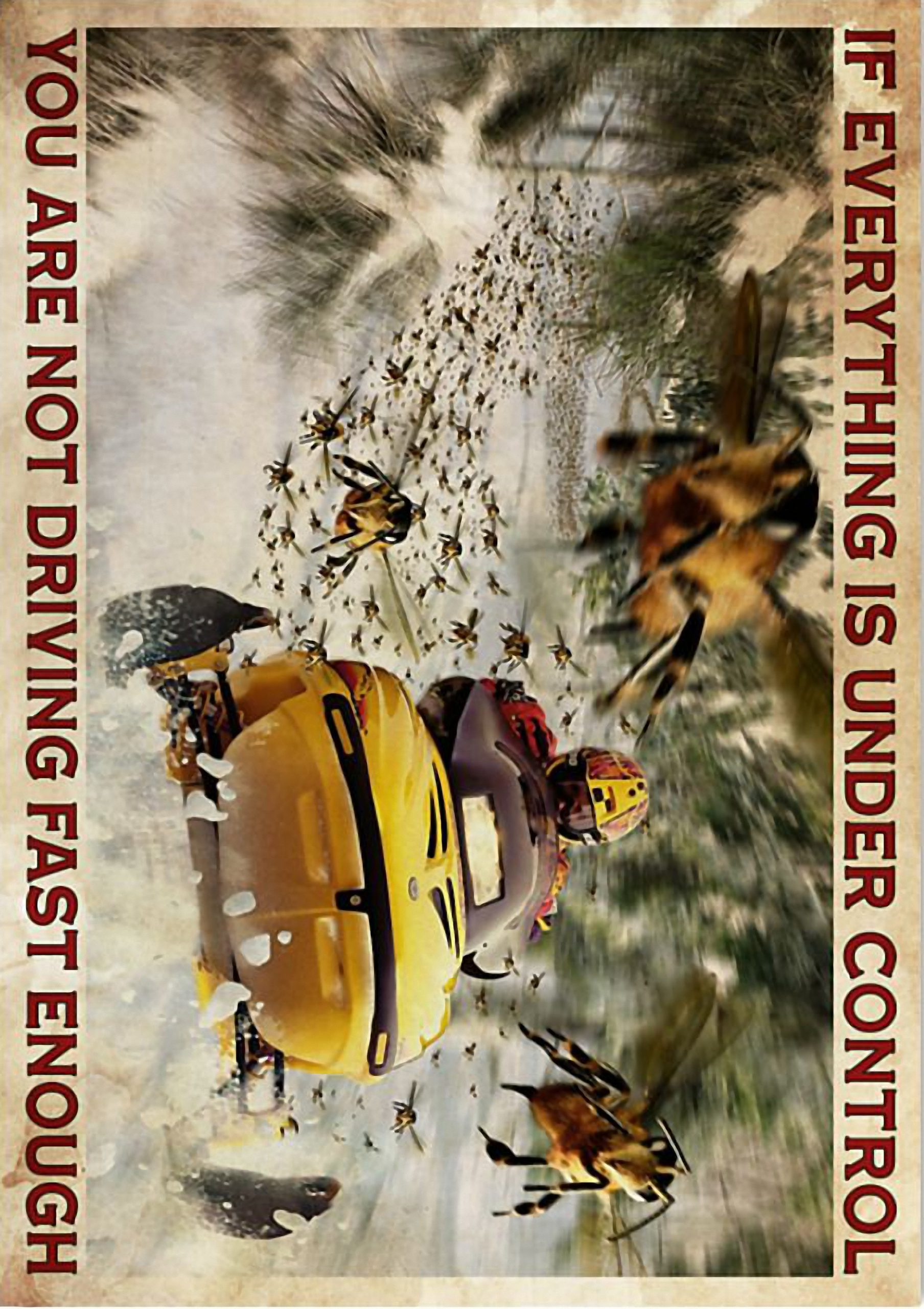 Snowmobile If everything is under control you're not driving fast enough poster