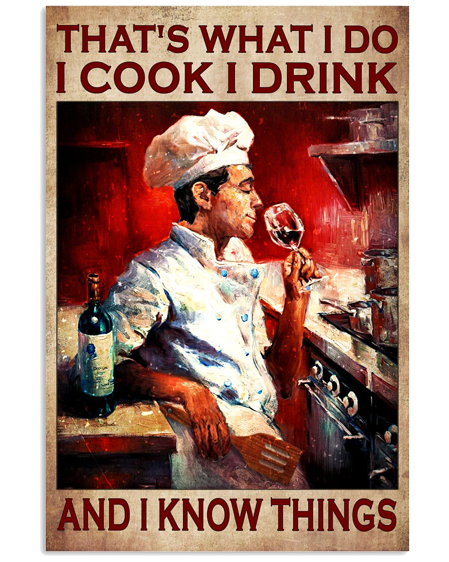 That's What I Do I Cook I Drink And I Know Things Poster