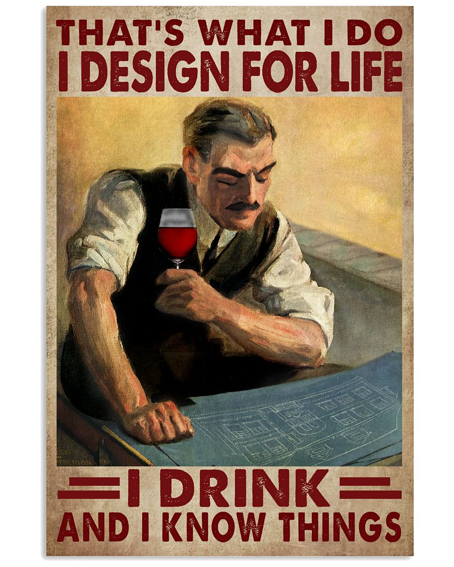 That's What I Do I Design For Life I Drink And I Know Things Poster