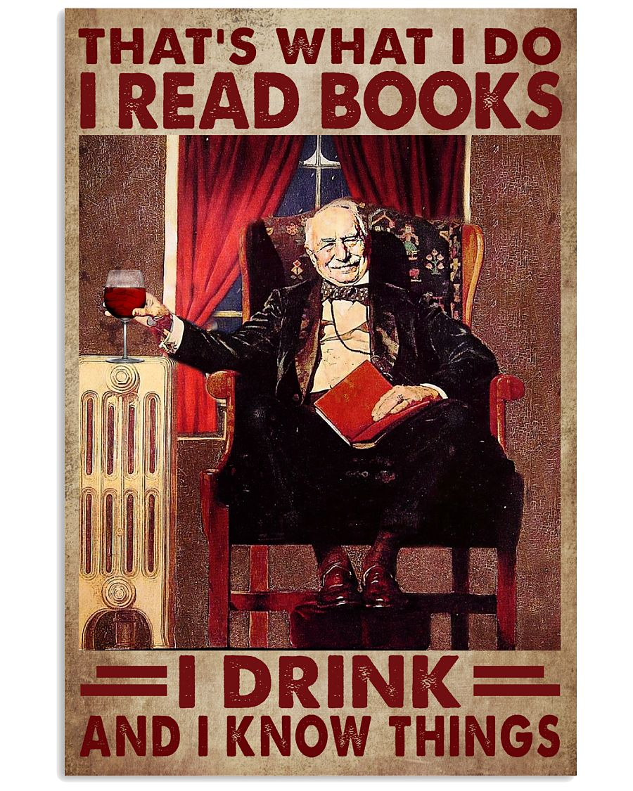 That's What I Do I Read Books I Drink And I Know Things Poster