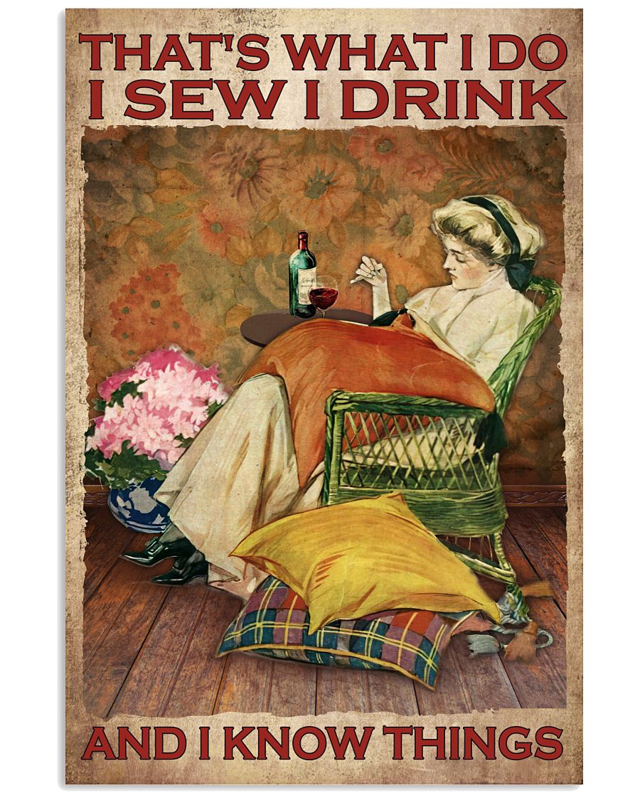 That's What I Do I Sew I Drink And I Know Things Poster