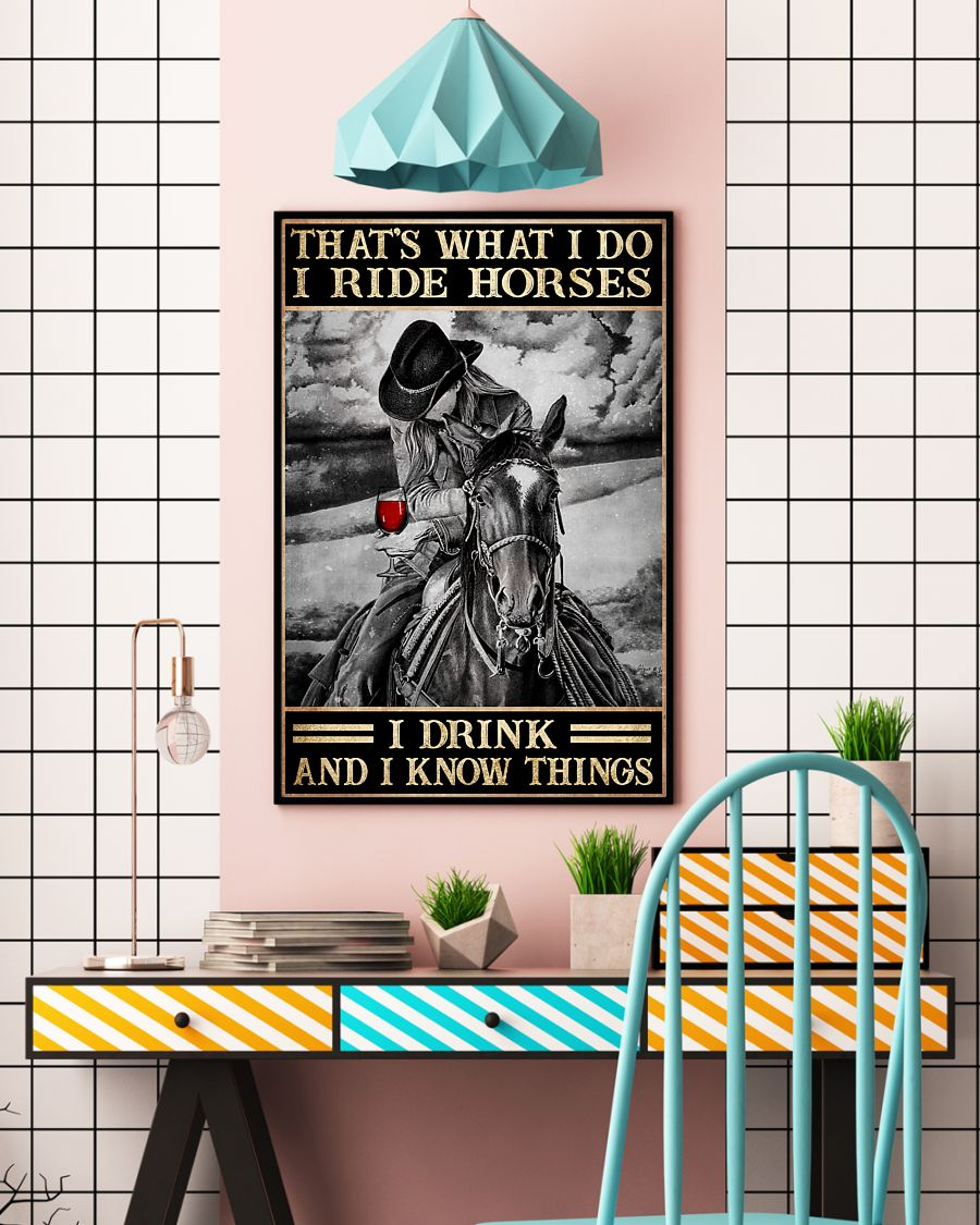 That's what I do I ride horses I drink and I know things posterv