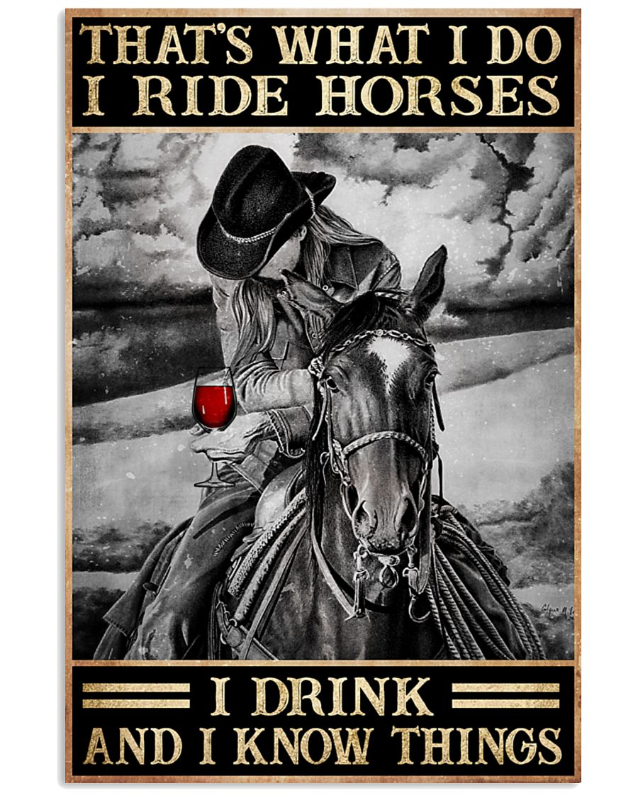 That's what I do I ride horses I drink and I know things posterz