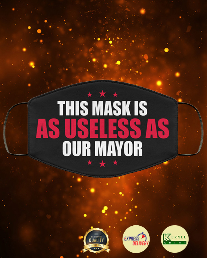 This mask is as useless as our mayor