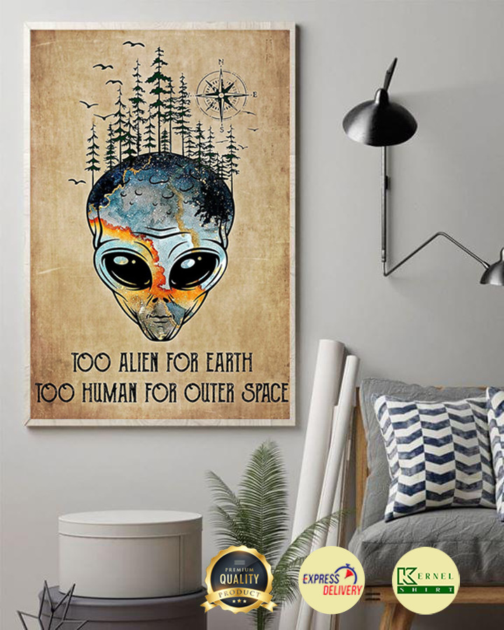 Too alien for earth too human for outer space poster 2