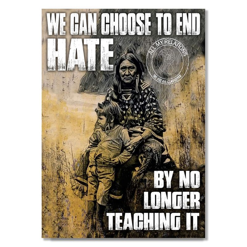 We Can Choose To End Hate By No Longer Teaching It Poster