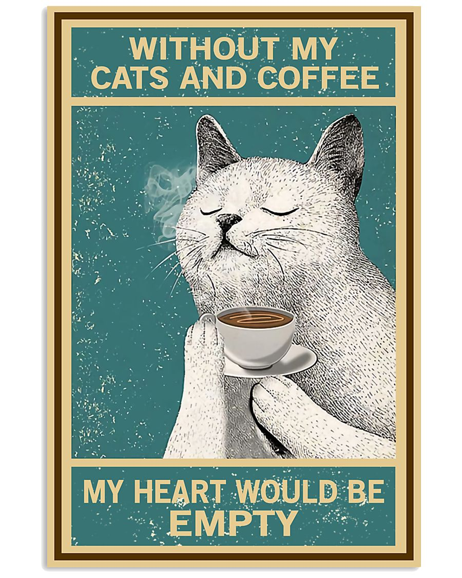 Without My Cats And Coffee My Heart Would Be Empty Poster