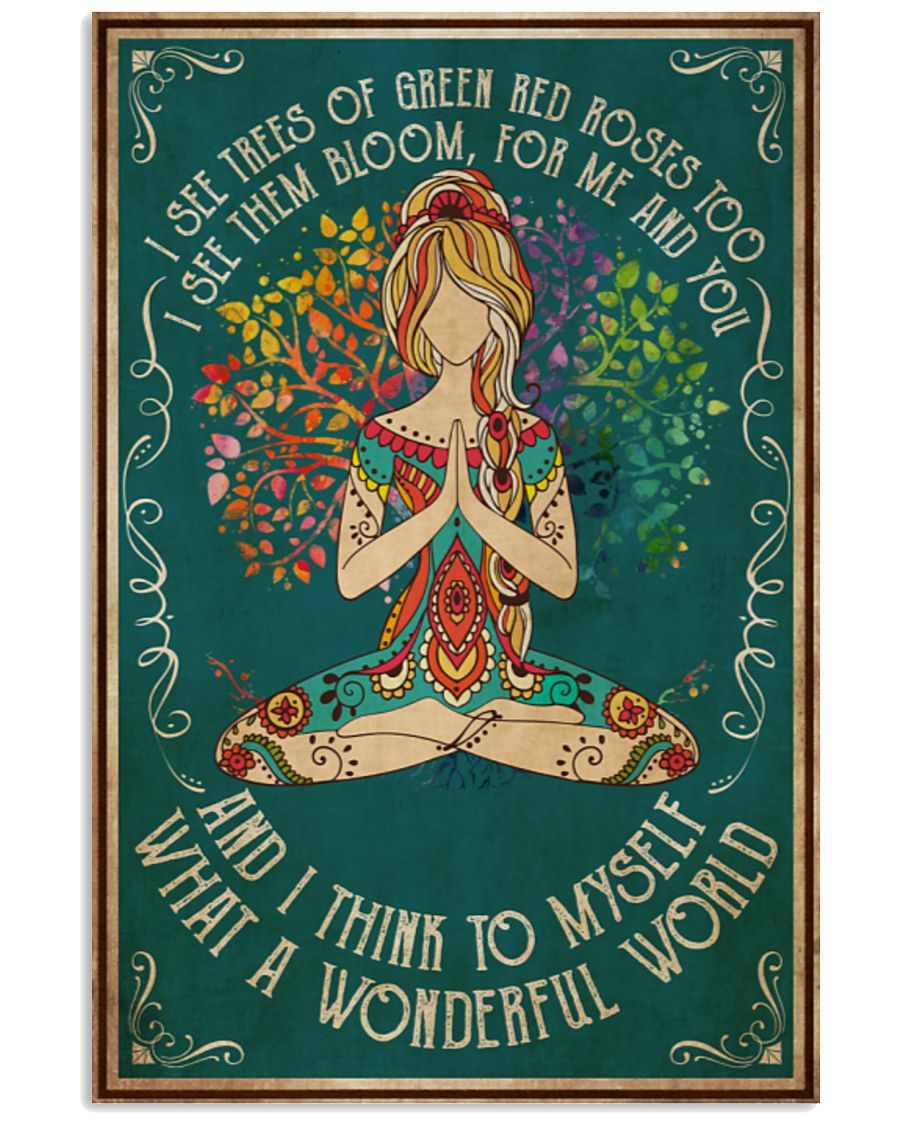 Yoga I see trees of green red roses too I see them bloom for me and you and I think to myself what a wonderful world poster