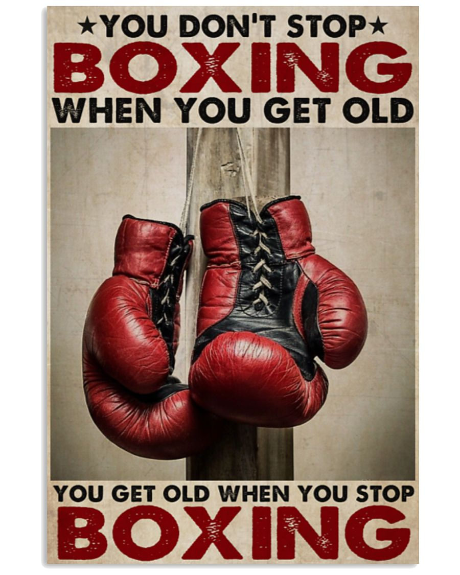 You Don't Stop Boxing When You Get Old You Get Old When You Stop Boxing Poster