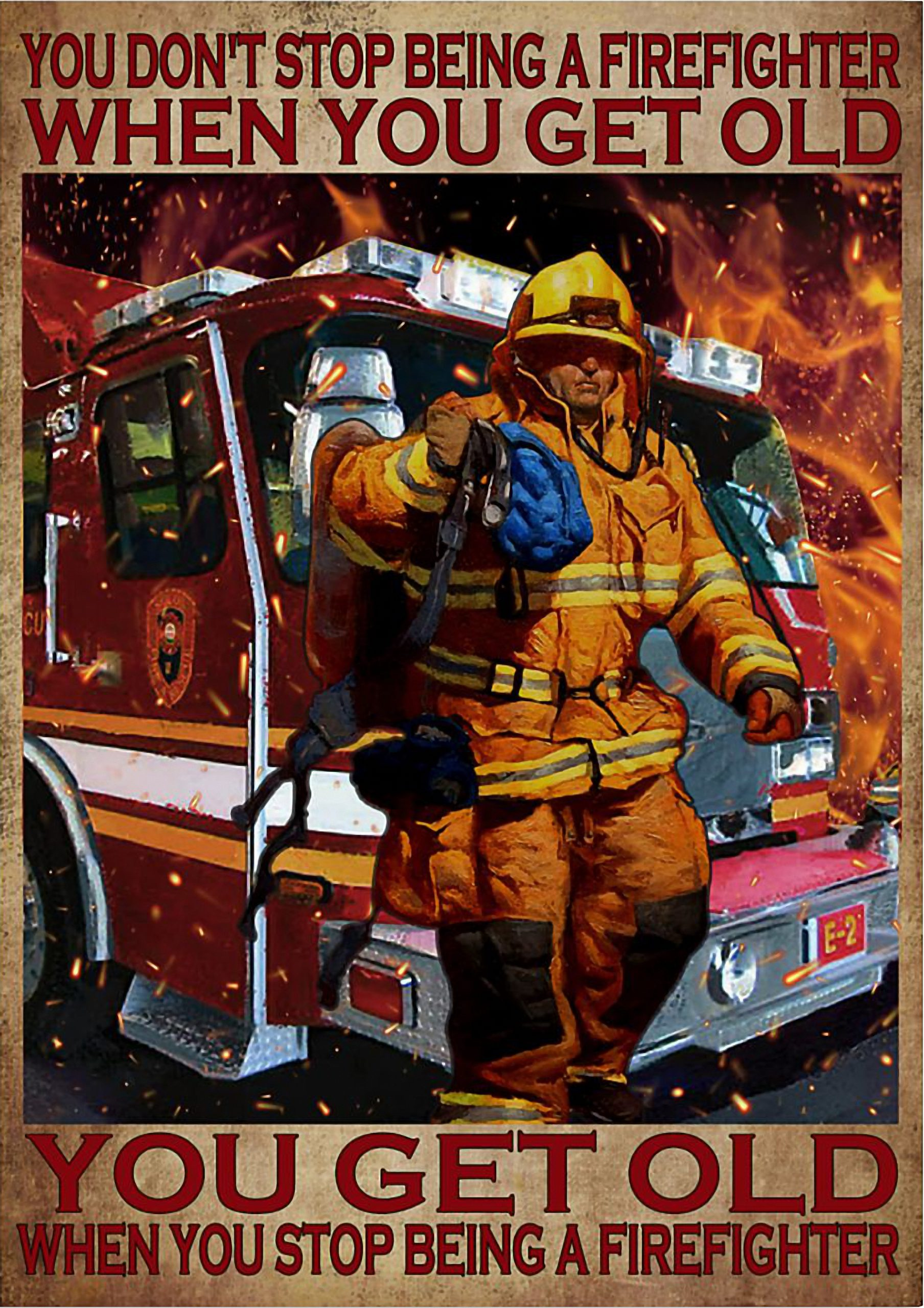 You don't stop being a firefighter when you get old You get old when you stop being a firefighter poster
