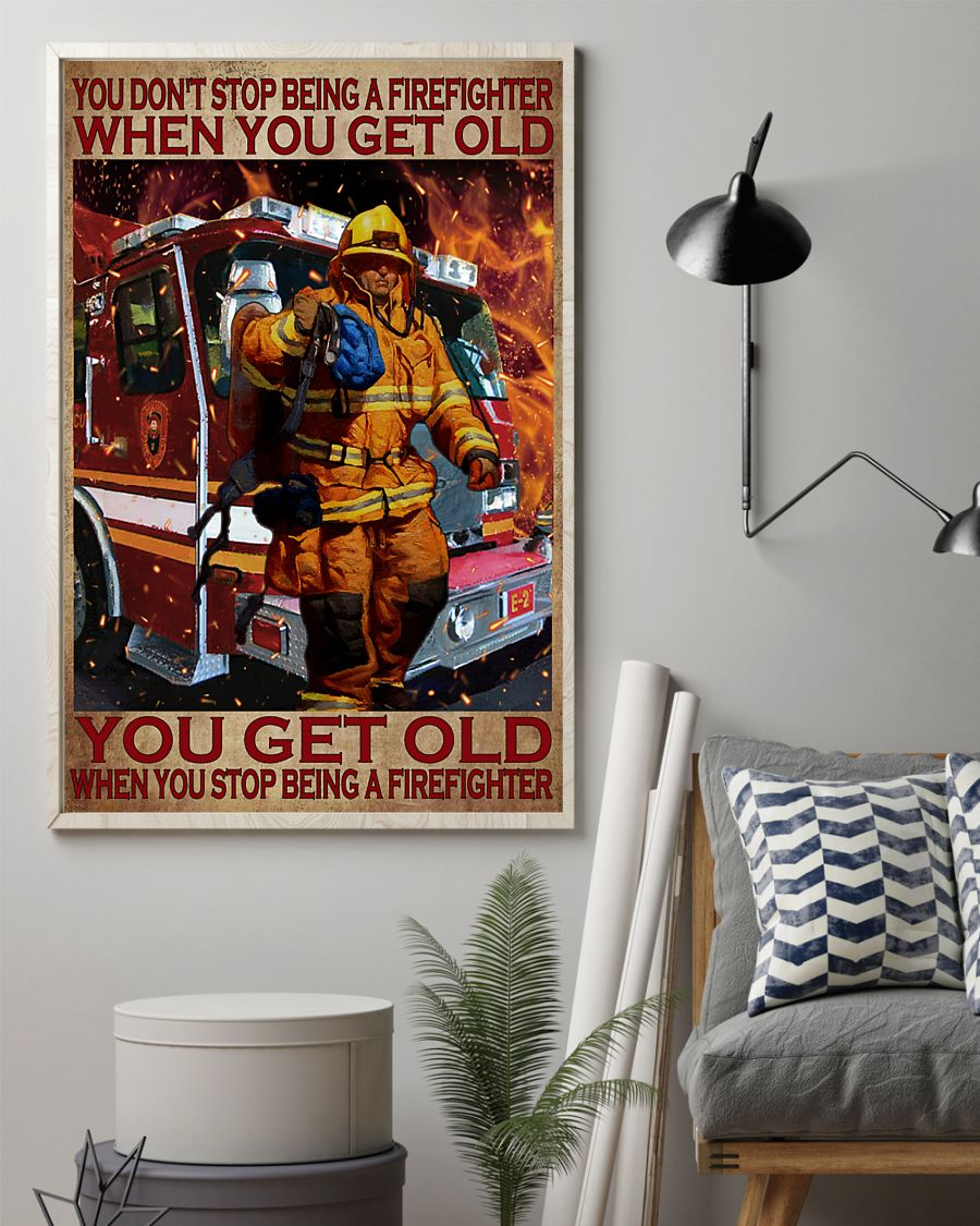You don't stop being a firefighter when you get old You get old when you stop being a firefighter poster2