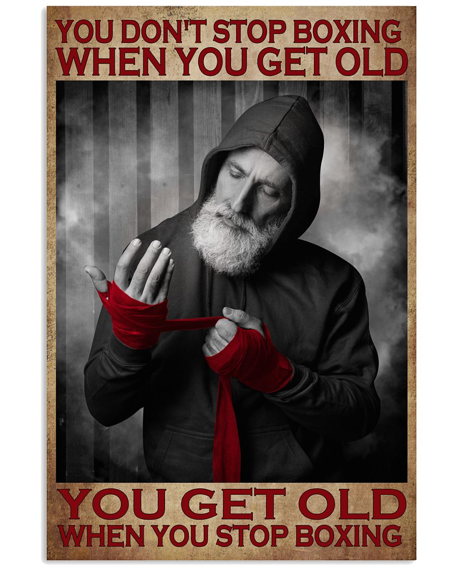 You don't stop boxing when you get old poster