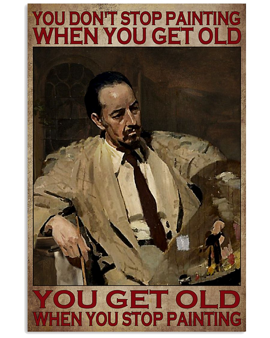 You don't stop painting when you get old You get old when you stop painting poster