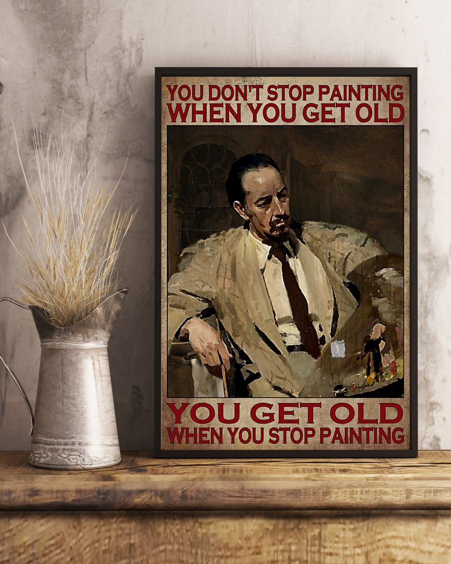 You don't stop painting when you get old You get old when you stop painting posterc