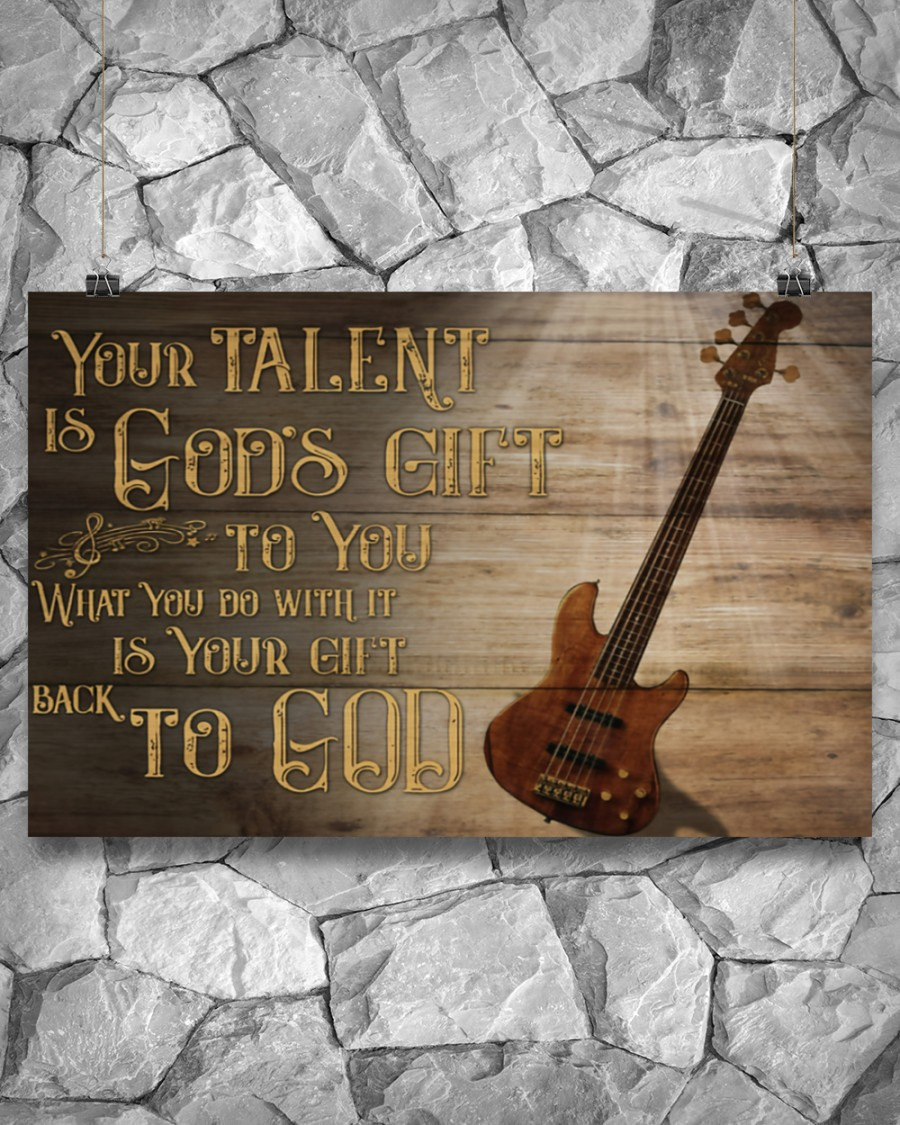 Your talent is god's gift to you What you do with it is your gift back to god Guitar bass posterx