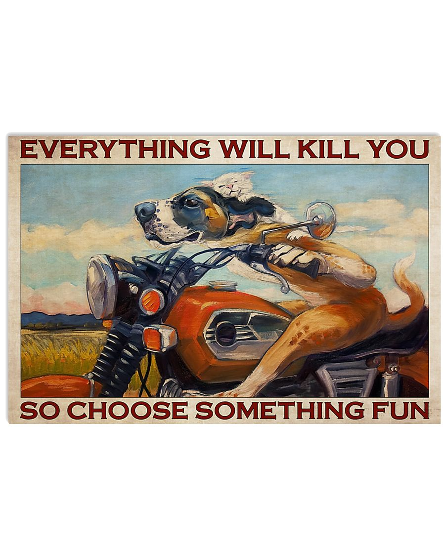 dog motorcycle everything will kill you so choose something fun poster