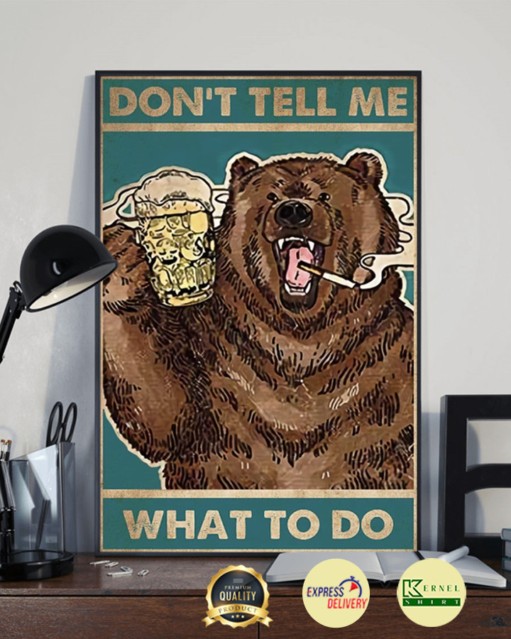dont tell me what to do bear poster