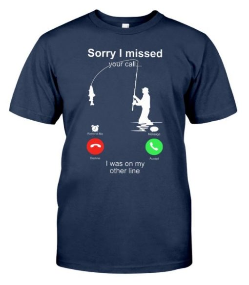 Fishing Line Joke Sorry I missed Your Call shirt