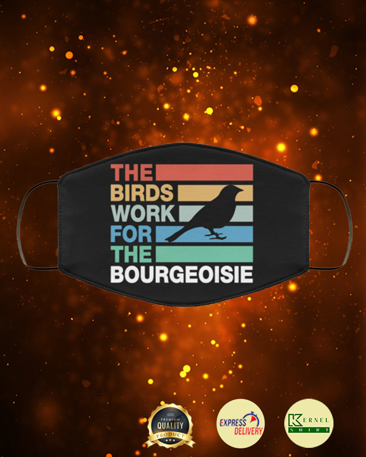 the birds work for the bourgeoisie face mask