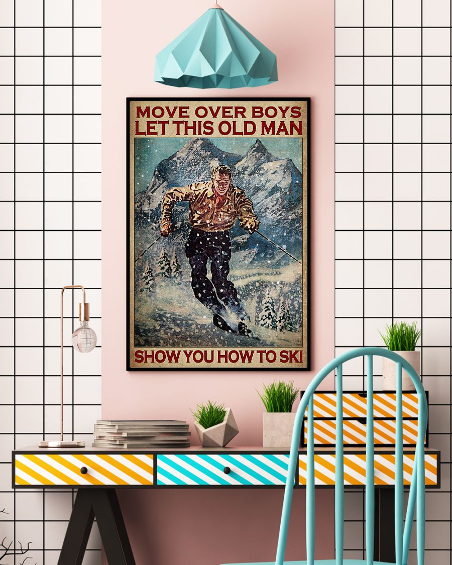 Move over boys let this old man show you how to ski posterc