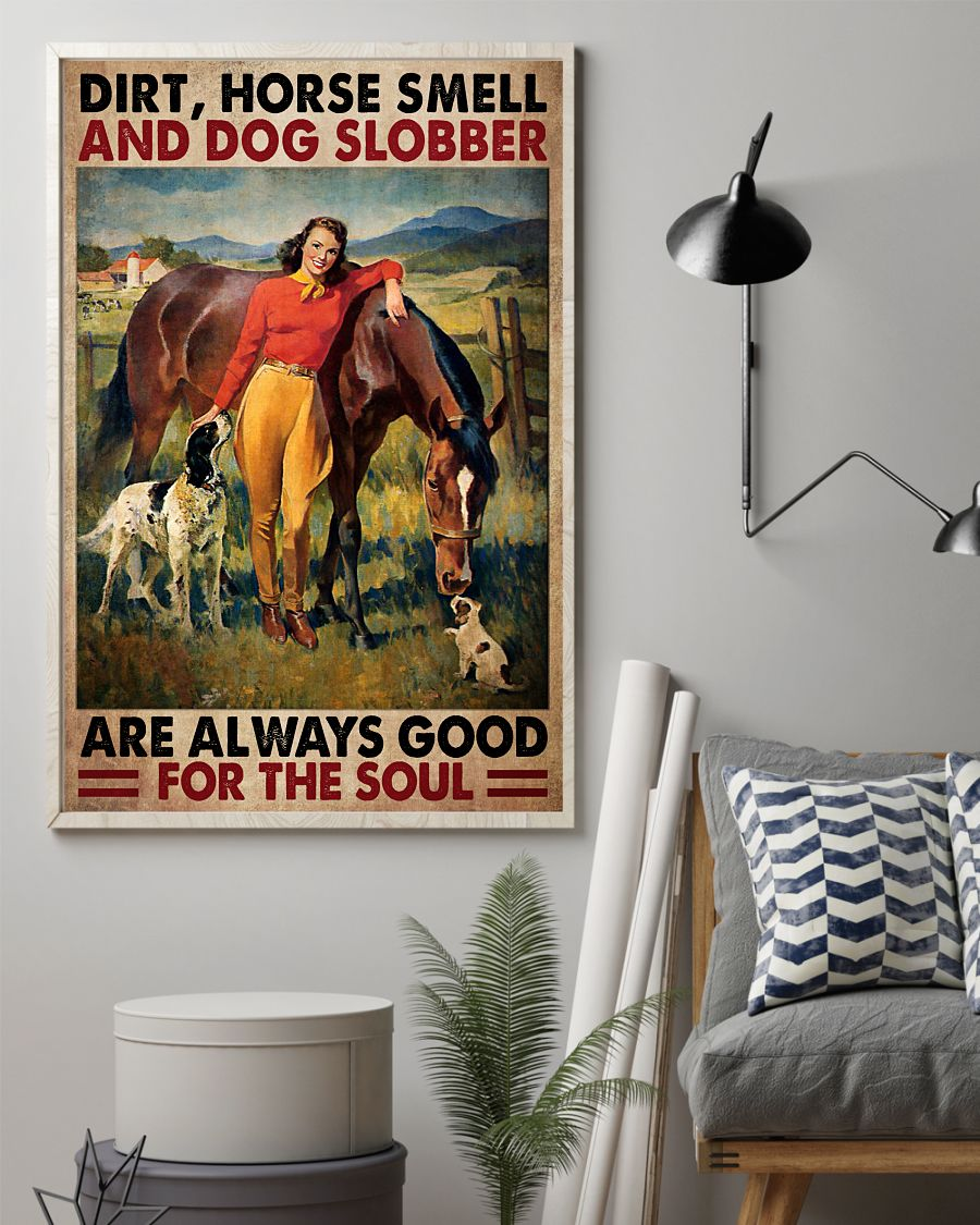 Popular Dirt Horse Smell And Dog Slobber Are Always Good For The Soul Poster